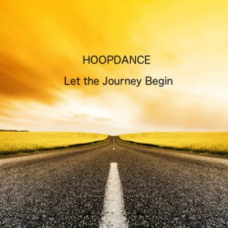 Hoopdance - Let the Journey Begin